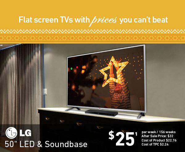 50 LED'' TV AND SOUNDBASE BUNDLE: $25 per week for 156 weeks.